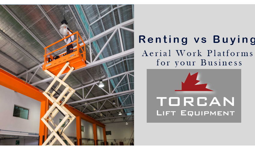 Renting vs. Buying Aerial Work Platforms for Your Business